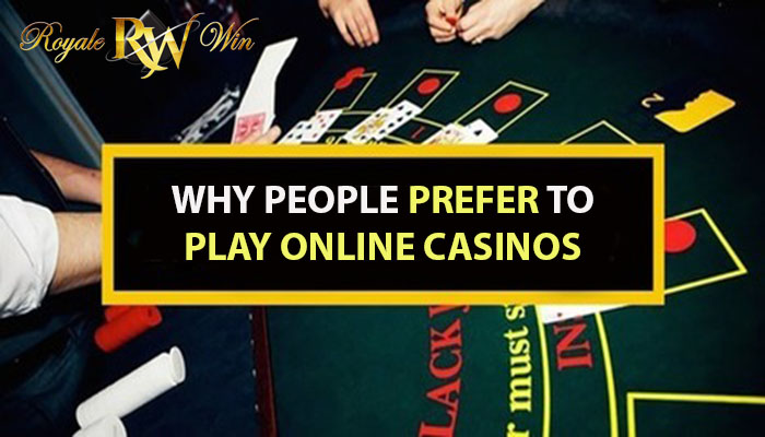 Why People Prefer to Play Online Casinos?